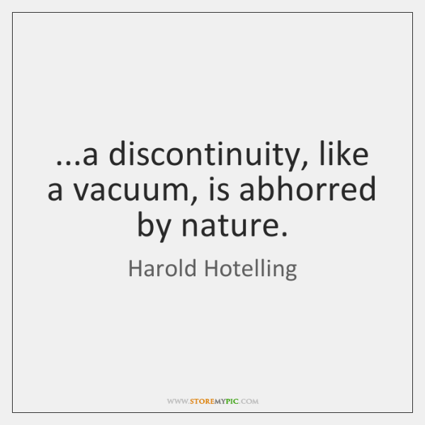 ...a discontinuity, like a vacuum, is abhorred by nature.