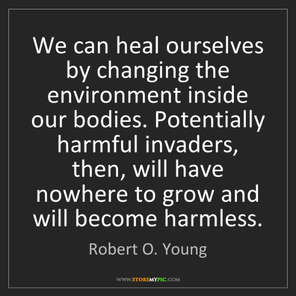 Robert O. Young: We can heal ourselves by changing the environment inside...