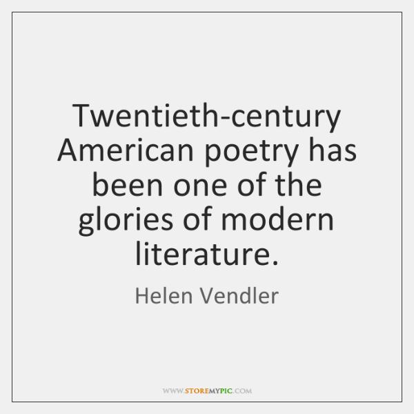 Twentieth-century American poetry has been one of the glories of modern literature.