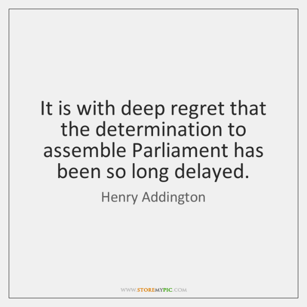 It is with deep regret that the determination to assemble Parliament has ...