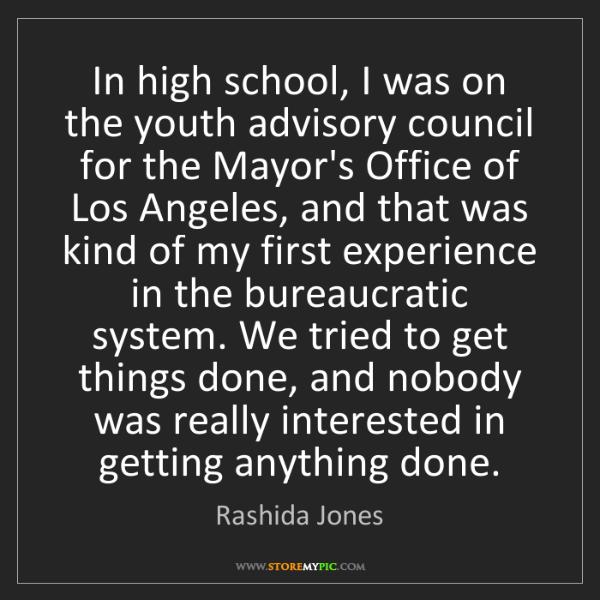 Rashida Jones: In high school, I was on the youth advisory council for...