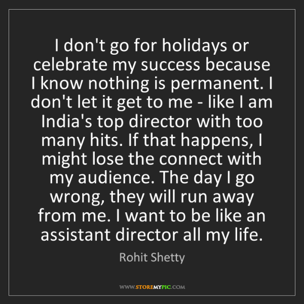 Rohit Shetty: I don't go for holidays or celebrate my success because...