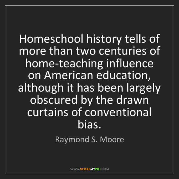 Raymond S. Moore: Homeschool history tells of more than two centuries of...