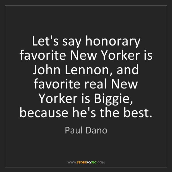 Paul Dano: Let's say honorary favorite New Yorker is John Lennon,...