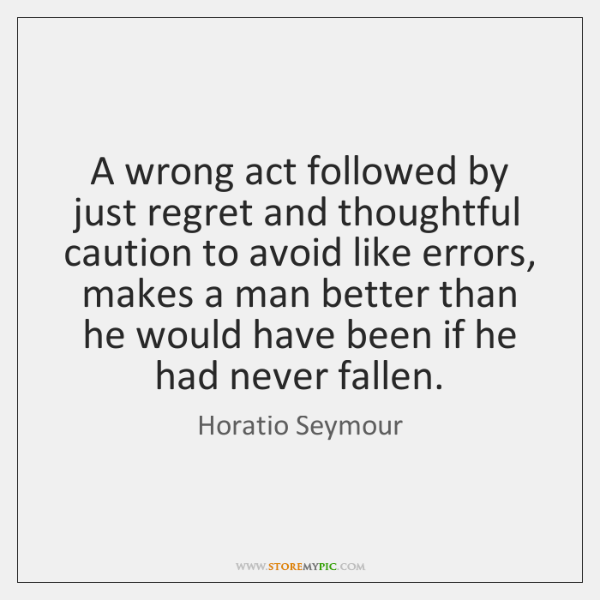A wrong act followed by just regret and thoughtful caution to avoid ...