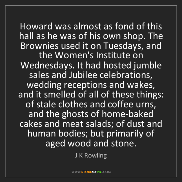 J K Rowling: Howard was almost as fond of this hall as he was of his...