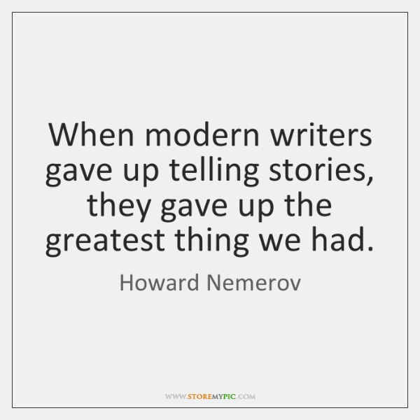When modern writers gave up telling stories, they gave up the greatest ...