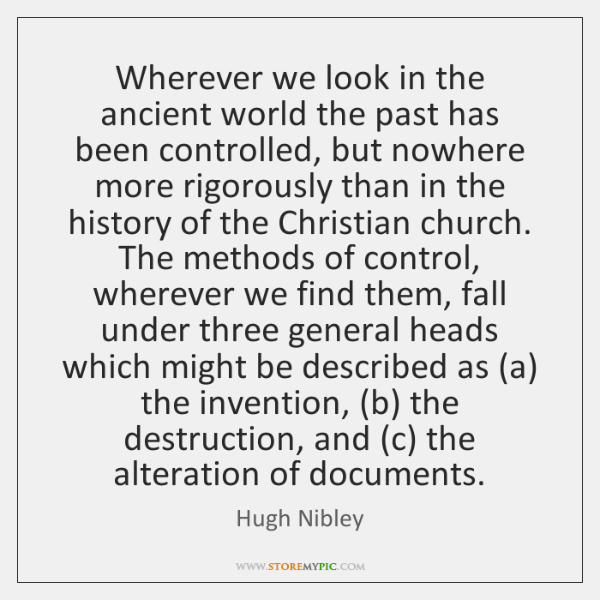 Wherever we look in the ancient world the past has been controlled, ...