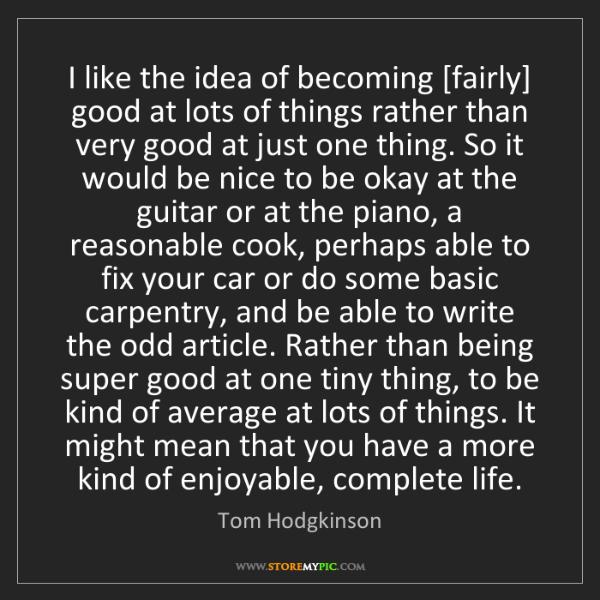 Tom Hodgkinson: I like the idea of becoming [fairly] good at lots of...
