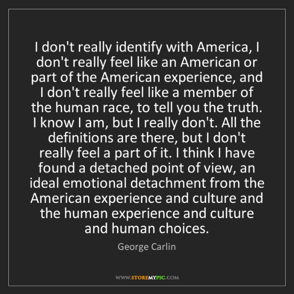 George Carlin: I don't really identify with America, I don't really...