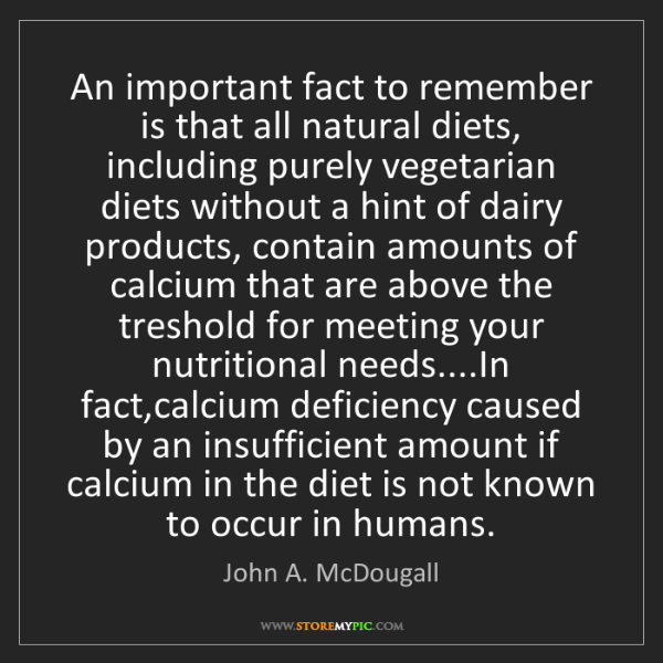 John A. McDougall: An important fact to remember is that all natural diets,...