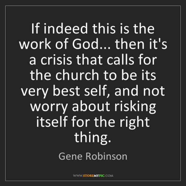 Gene Robinson: If indeed this is the work of God... then it's a crisis...