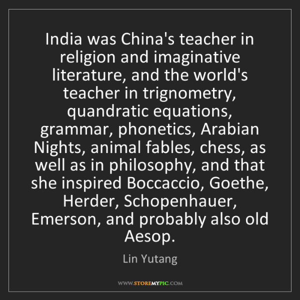 Lin Yutang: India was China's teacher in religion and imaginative...