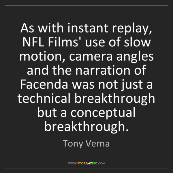 Tony Verna: As with instant replay, NFL Films' use of slow motion,...