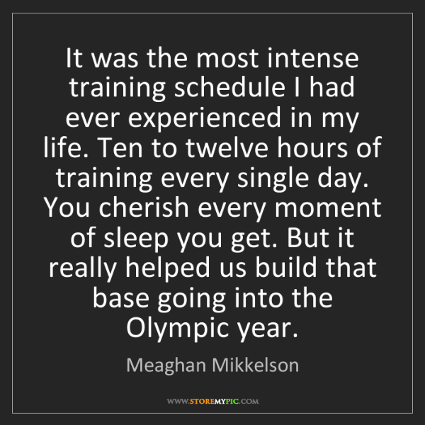 Meaghan Mikkelson: It was the most intense training schedule I had ever...