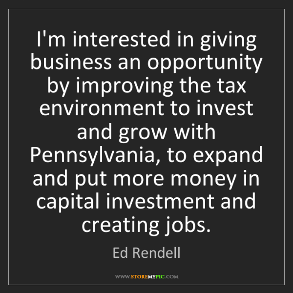 Ed Rendell: I'm interested in giving business an opportunity by improving...