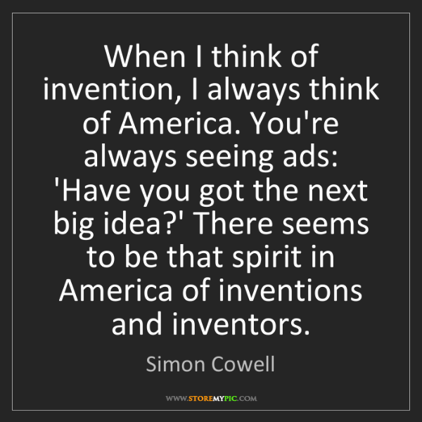 Simon Cowell: When I think of invention, I always think of America....