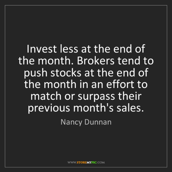 Nancy Dunnan: Invest less at the end of the month. Brokers tend to...