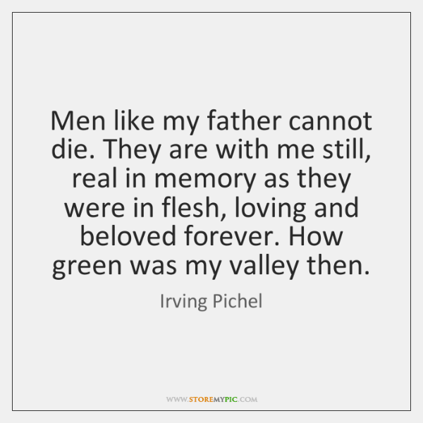 Men like my father cannot die. They are with me still, real ...