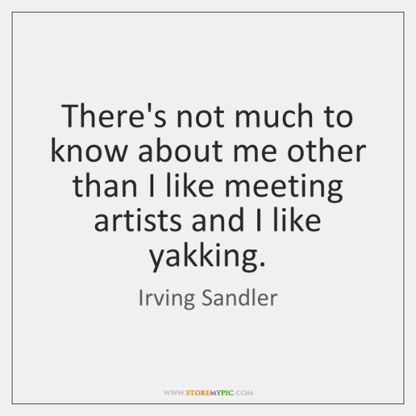 There's not much to know about me other than I like meeting ...