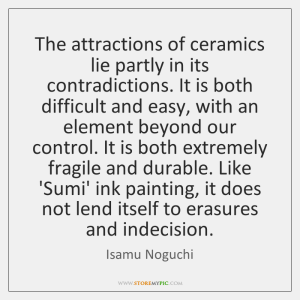 The attractions of ceramics lie partly in its contradictions. It is both ...