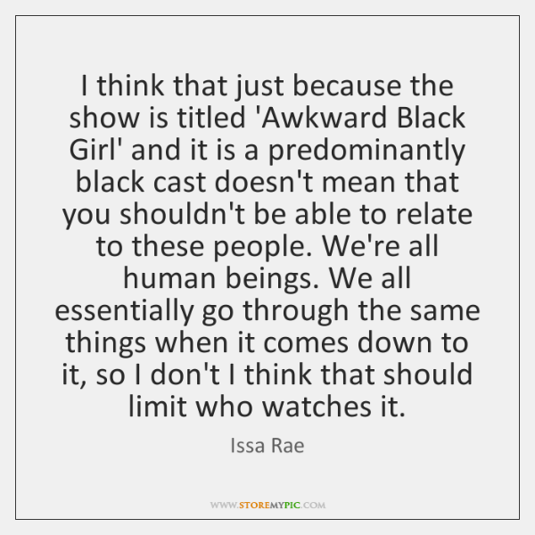 I think that just because the show is titled 'Awkward Black Girl' ...