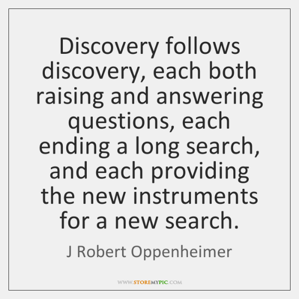 Discovery follows discovery, each both raising and answering questions, each ending a ...