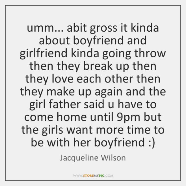 umm... abit gross it kinda about boyfriend and girlfriend kinda going throw ...