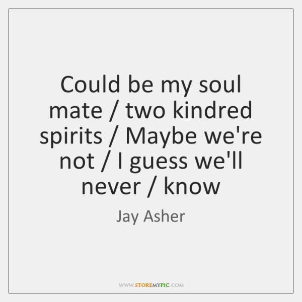 Could Be My Soul Mate Two Kindred Spirits Maybe Were Not I