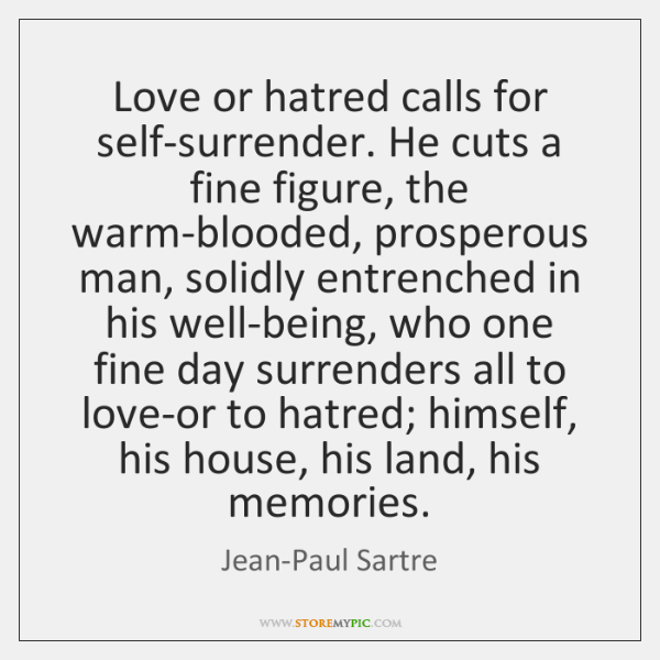 Love Or Hatred Calls For Self Surrender He Cuts A Fine Figure The