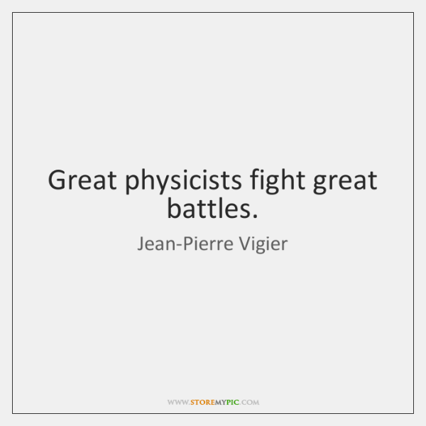 Great physicists fight great battles.