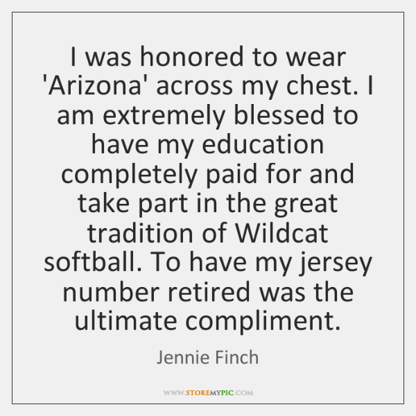 I was honored to wear 'Arizona' across my chest. I am extremely ...