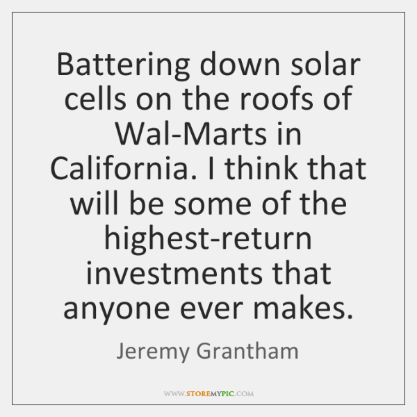 Battering down solar cells on the roofs of Wal-Marts in California. I ...