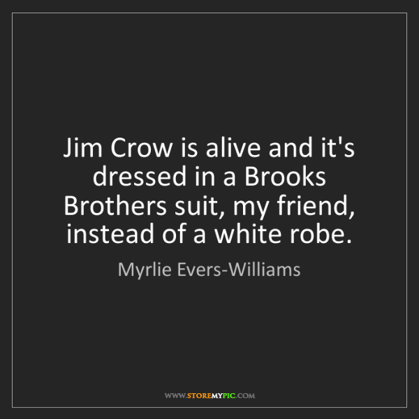 Myrlie Evers-Williams: Jim Crow is alive and it's dressed in a Brooks Brothers...