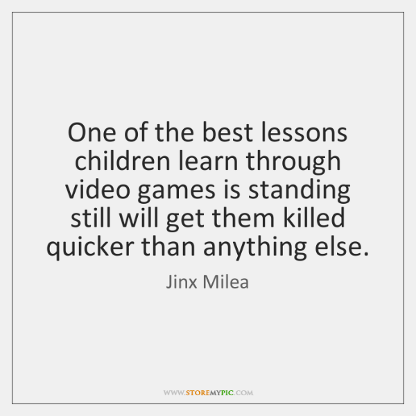 One of the best lessons children learn through video games is standing ...