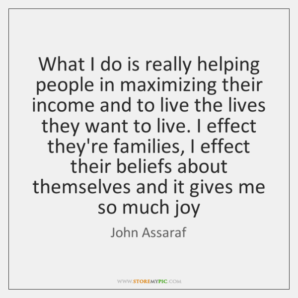 What I do is really helping people in maximizing their income and ...