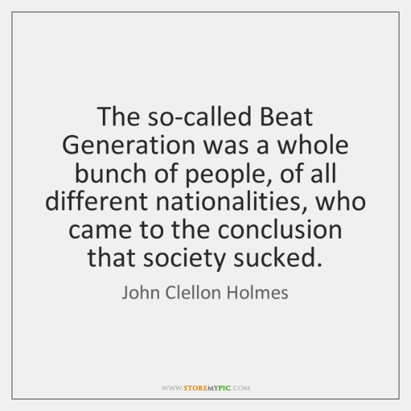 The so-called Beat Generation was a whole bunch of people, of all ...