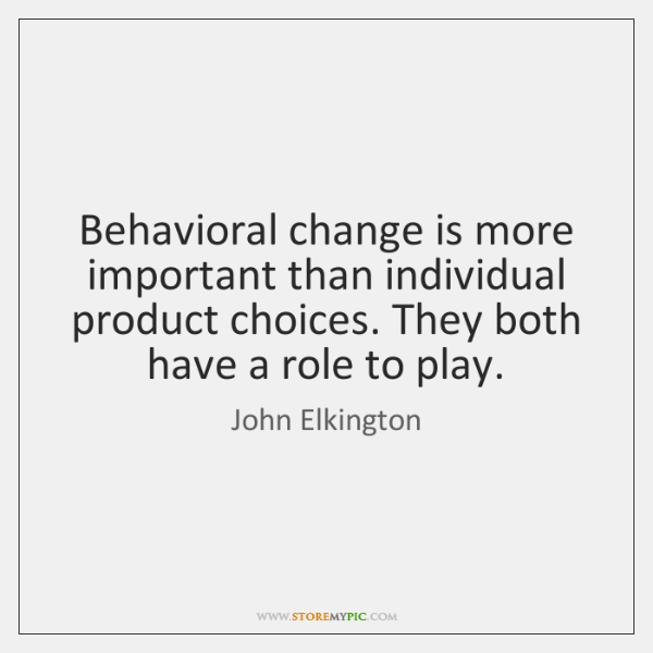Behavioral change is more important than individual product choices. They both have ...