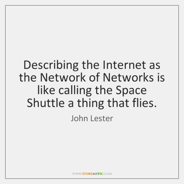Describing the Internet as the Network of Networks is like calling the ...
