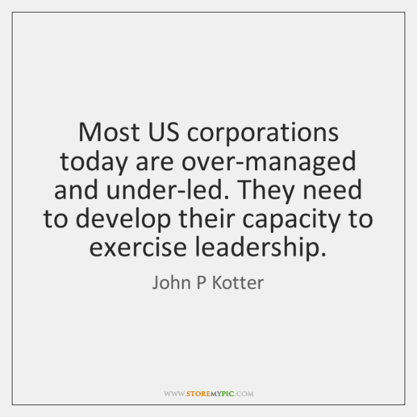 Most US corporations today are over-managed and under-led. They need to develop ...