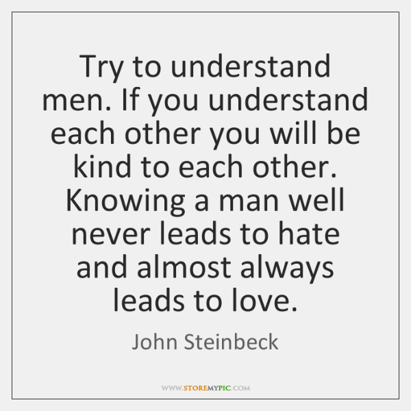 dba47907ac5b Try to understand men. If you understand each other you will be ...