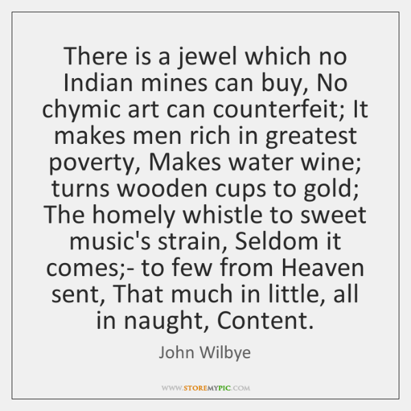 There is a jewel which no Indian mines can buy, No chymic ...