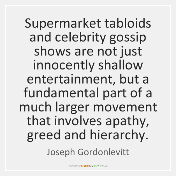 Supermarket tabloids and celebrity gossip shows are not just innocently shallow entertainment, ...