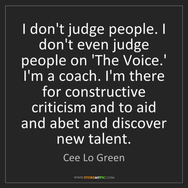 Cee Lo Green: I don't judge people. I don't even judge people on 'The...
