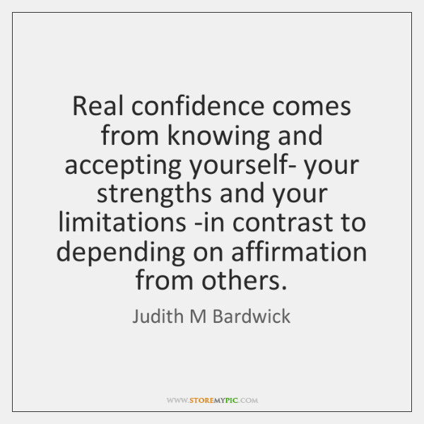 Real confidence comes from knowing and accepting yourself- your strengths and your ...