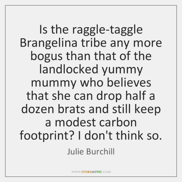 Is the raggle-taggle Brangelina tribe any more bogus than that of the ...