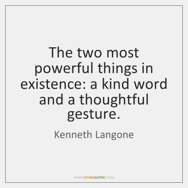 The two most powerful things in existence: a kind word and a ...