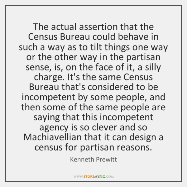 The actual assertion that the Census Bureau could behave in such a ...
