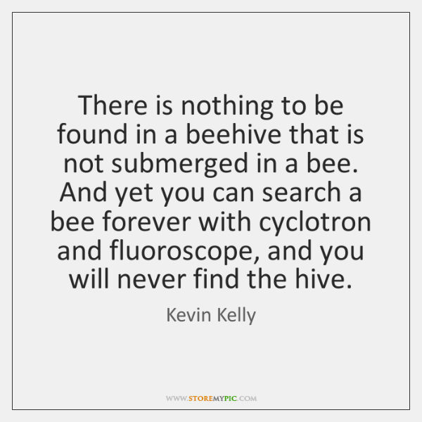 There is nothing to be found in a beehive that is not ...