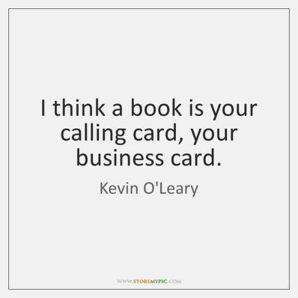 I think a book is your calling card, your business card.
